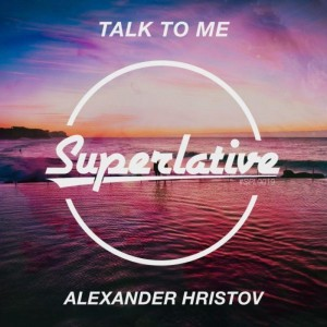 Alexander Hristov – Talk To Me (Deep Mix)