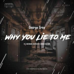 George Grey - Why You Lie to Me (Nikko Culture Remix)