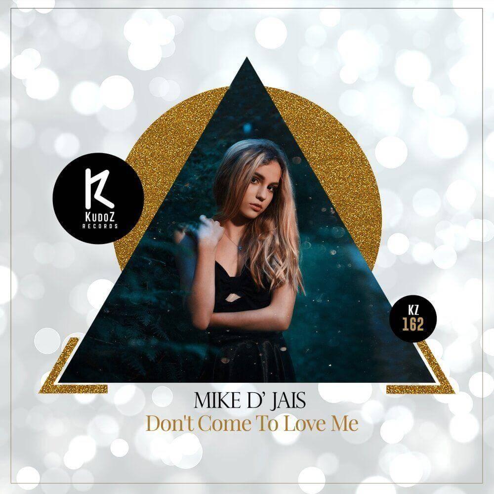 Mike D' Jais - Don't Come To Love Me (Original Mix)