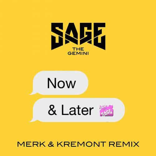 Sage The Gemini – Now And Later (Merk & Kremont Remix)