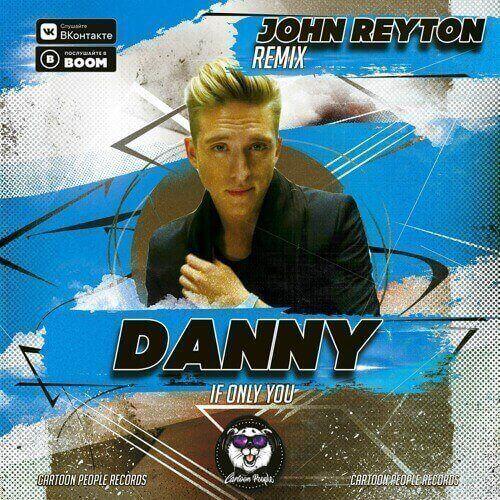دانلود آهنگ دیپ هاوس Danny - If Only You (John Reyton Remix)