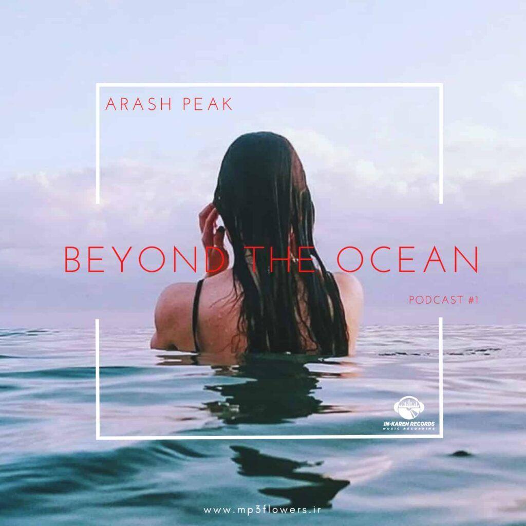 دانلود پادکست ملودیک تکنو Arash Peak - Beyond The Ocean  (Episode 1)